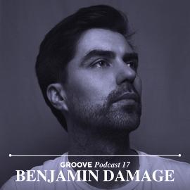 Benjamin Damage - Groove Podcast 17