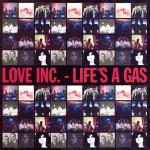Love Inc. - Life's A Gas