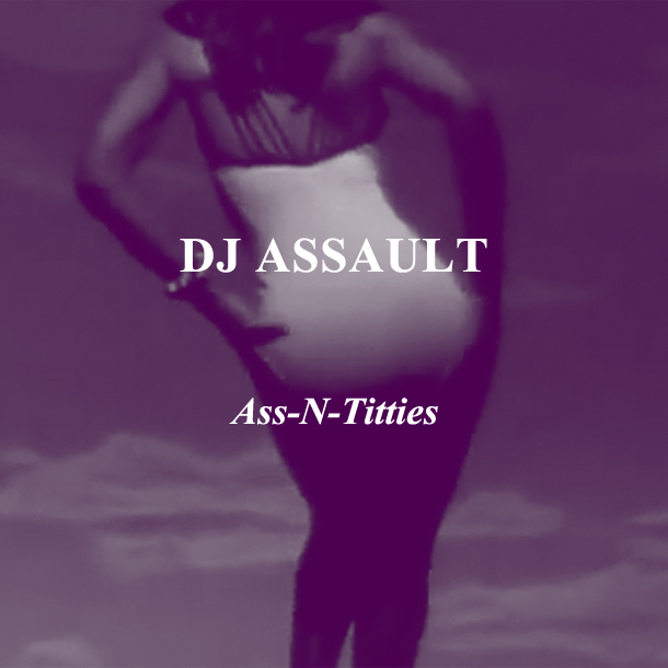 DJ Assault - Ass-N-Titties