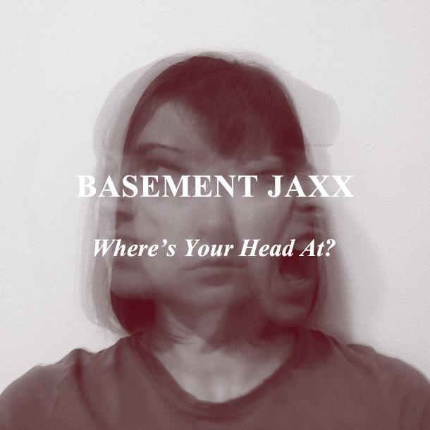 Basement Jaxx – Where's Your Head At