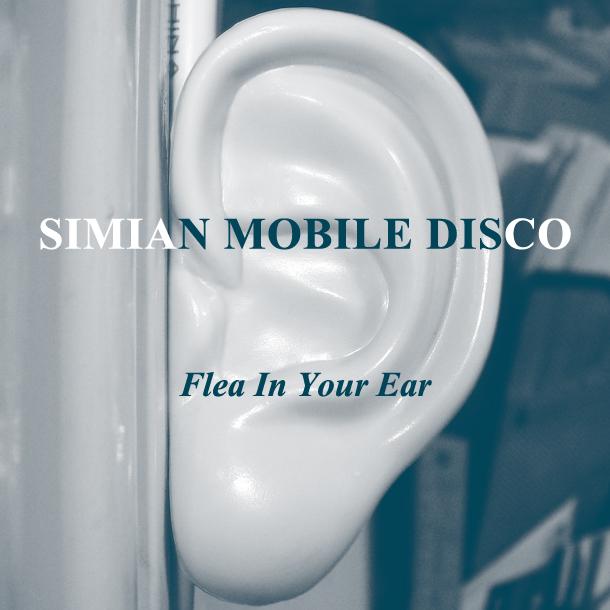 Simian Mobile Disco – Flea In Your Ear