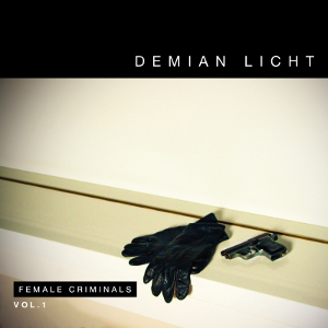 Demian Licht - Female Criminals Vol. 1