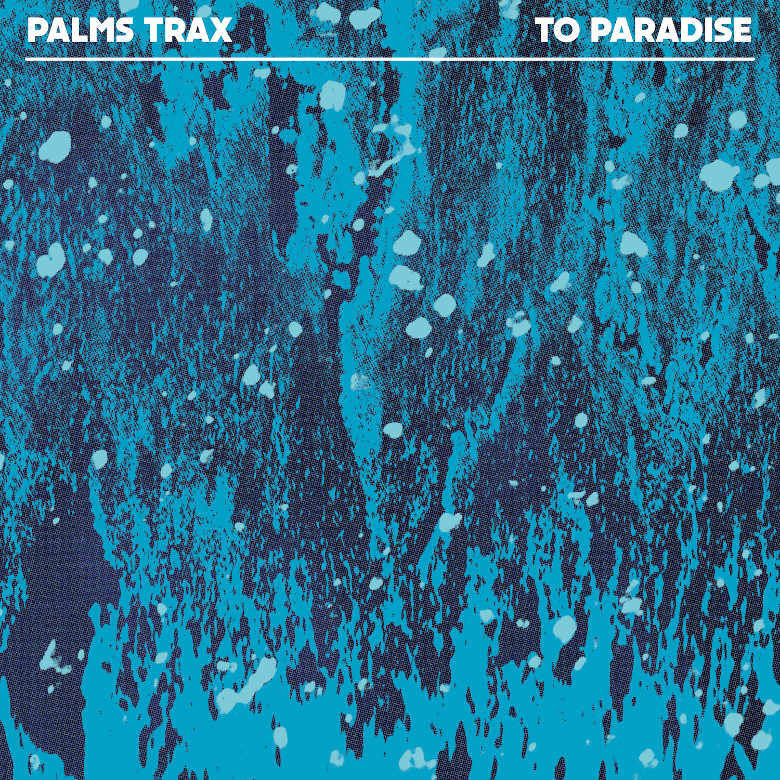 Palms Trax - To Paradise (Dekmantel)