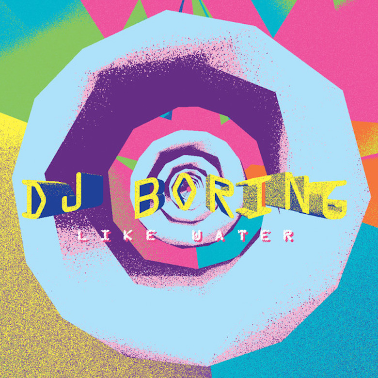 DJ Boring - Like Water (Technicolour)