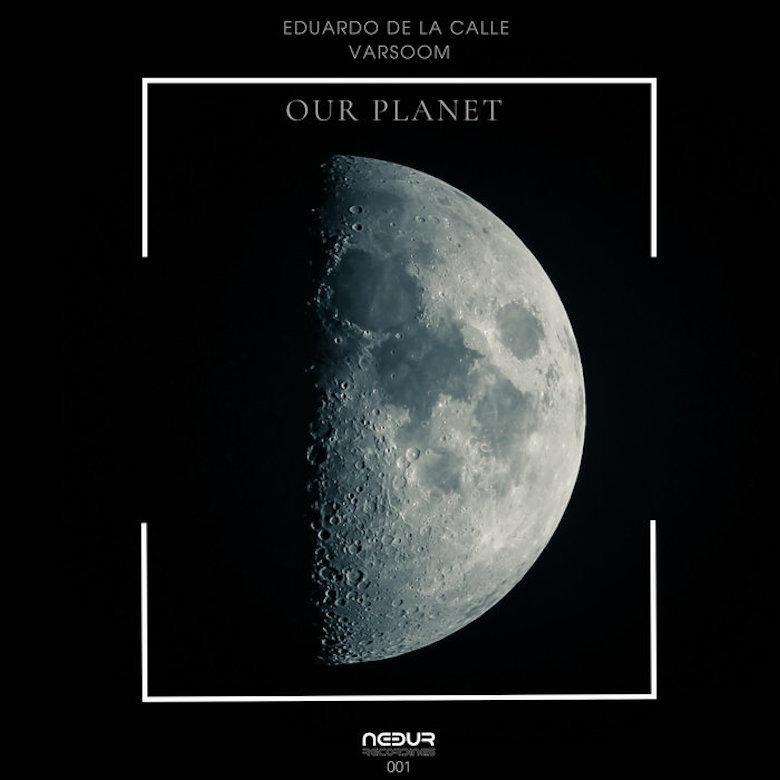Eduardo De La Calle & Varsoom - Our Planet (Nebur)-min