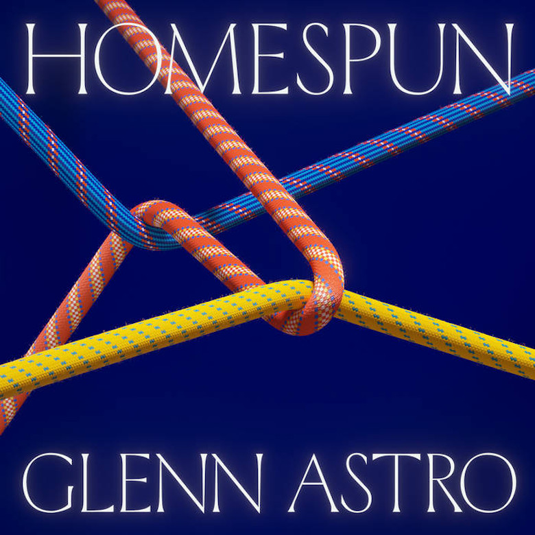 Glenn Astro – Homespun (Tartelet Records)