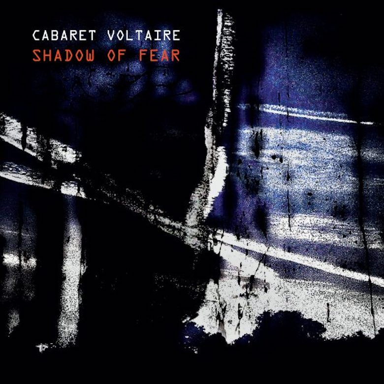 Cabaret Voltaire – Shadow of Fear (Mute)