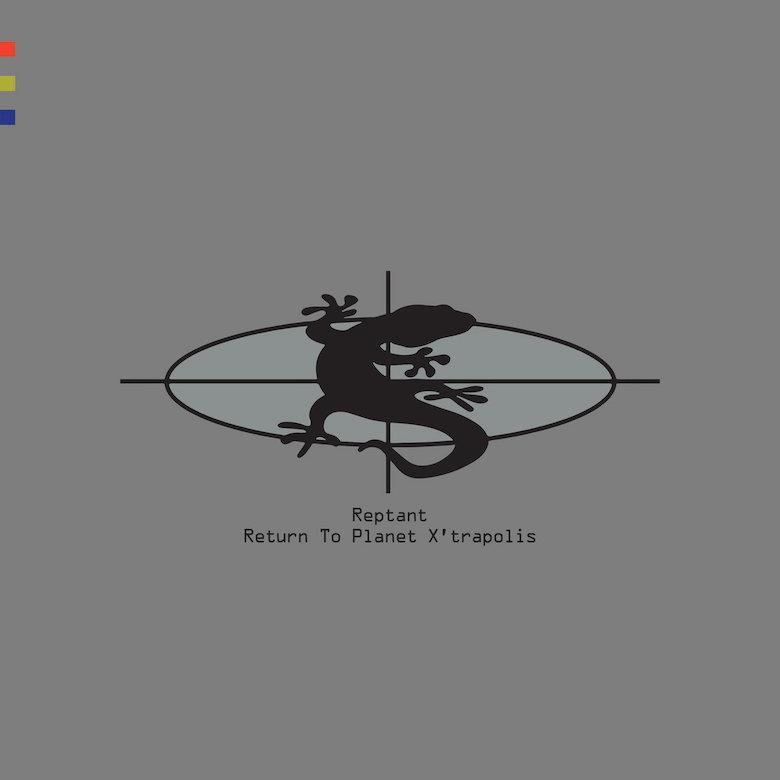 Reptant – Return to Planet X'trapolis (LKR)