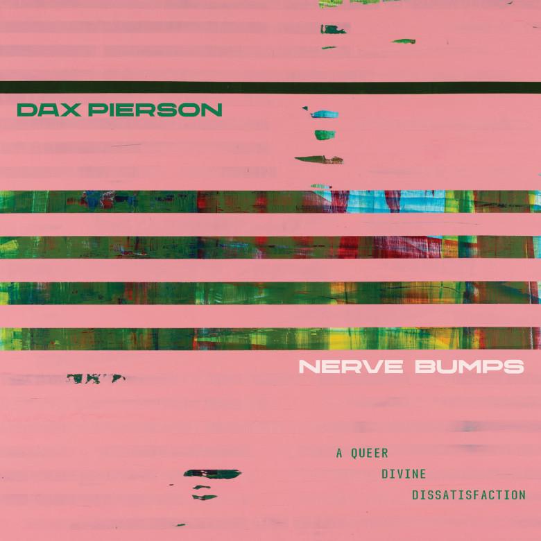 Dax Pierson - Nerve Bumps (A Queer Divine Dissatisfaction) (Dark Entries)
