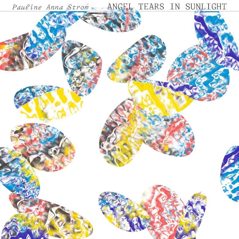Pauline Anna Strom - Angel Tears in Sunlight (RVNG Intl. 69)