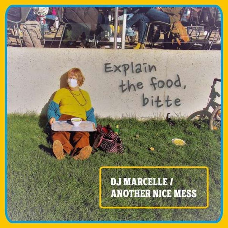 DJ Marcelle_Another Nice Mess - Explain The Food Bitte