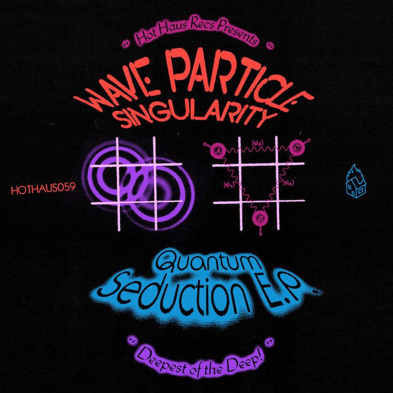 Wave Particle Singularity - Quantum Seduction (Hot Haus)