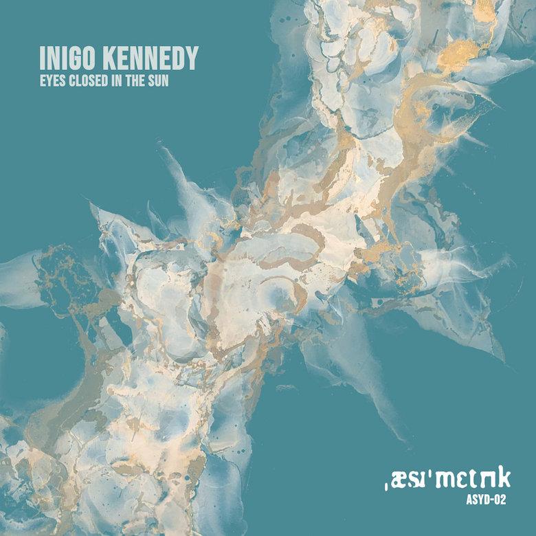 Inigo Kennedy – Eyes Closed In The Sun (Asymmetric)